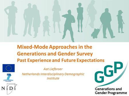 Mixed-Mode Approaches in the Generations and Gender Survey Past Experience and Future Expectations Aat Liefbroer Netherlands Interdisciplinary Demographic.
