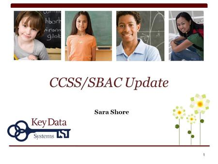 CCSS/SBAC Update Sara Shore 1. SBAC Pilot Test Feb 20- May 10 Volunteer window closes Jan https://www.surveymonkey.com/s/Smarter BalancedPilothttps://www.surveymonkey.com/s/Smarter.