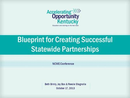 Blueprint for Creating Successful Statewide Partnerships Beth Brinly, Jay Box & Reecie Stagnolia October 17, 2013 NCWE Conference.