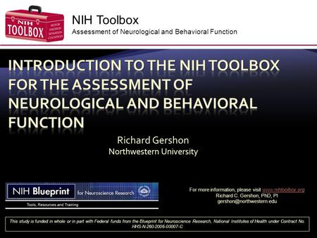 NIH Toolbox Assessment of Neurological and Behavioral Function This study is funded in whole or in part with Federal funds from the Blueprint for Neuroscience.