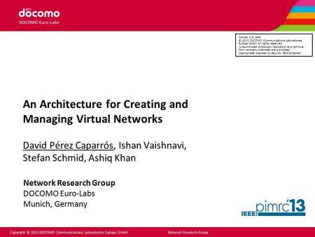 Copyright © 2013 DOCOMO Communications Laboratories Europe GmbH Network Research Group An Architecture for Creating and Managing Virtual Networks David.