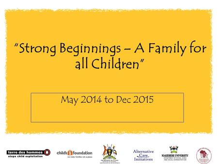 """Strong Beginnings – A Family for all Children"" May 2014 to Dec 2015."