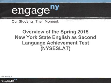 What is the NYSESLAT? The NYSESLAT is designed to annually assess the English language proficiency of all English Language Learners (ELLs) enrolled in.