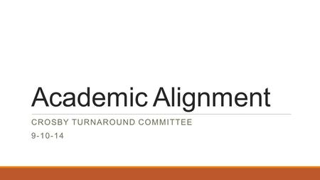 Academic Alignment CROSBY TURNAROUND COMMITTEE 9-10-14.