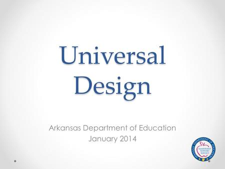 Universal Design Arkansas Department of Education January 2014.