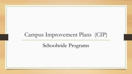 Campus Improvement Plans (CIP) Schoolwide Programs.