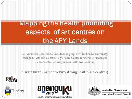 An Australian Research Council funded project with Flinders University, Ananguku Arts and Culture, Palya Fund, Centre for Remote Health and Poche Centre.