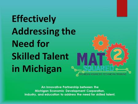 An Innovative Partnership between the Michigan Economic Development Corporation, industry, and education to address the need for skilled talent. Effectively.