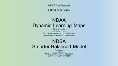 NDAA Dynamic Learning Maps Tammy Henke ND Department of Public Instruction Alternate Assessment Coordinator NDSA Smarter Balanced Model Rob.