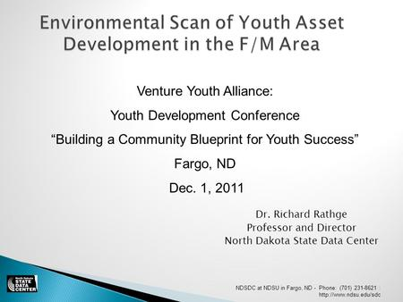 Environmental Scan of Youth Asset Development in the F/M Area Dr. Richard Rathge Professor and Director North Dakota State Data Center Venture Youth Alliance: