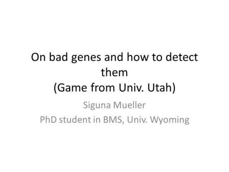 On bad genes and how to detect them (Game from Univ. Utah)