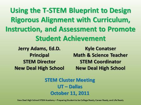 Jerry Adams, Ed.D. Principal STEM Director New Deal High School Using the T-STEM Blueprint to Design Rigorous Alignment with Curriculum, Instruction, and.