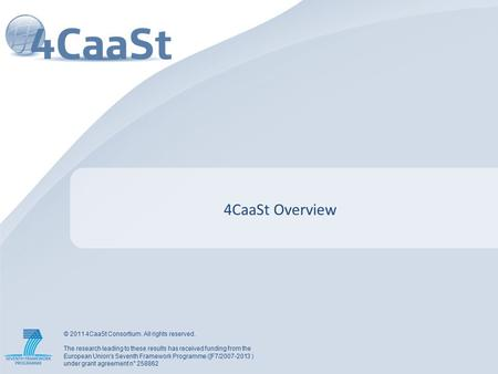 © 2011 4CaaSt Consortium. All rights reserved. The research leading to these results has received funding from the European Union's Seventh Framework Programme.