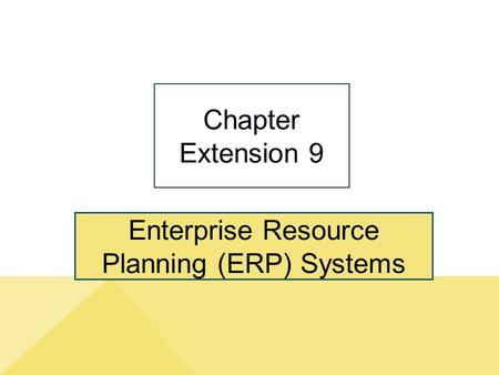 Enterprise Resource Planning (ERP) Systems Chapter Extension 9.
