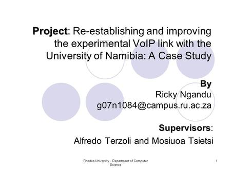 Rhodes University - Department of Computer Science 1 Project Project: Re-establishing and improving the experimental VoIP link with the University of Namibia: