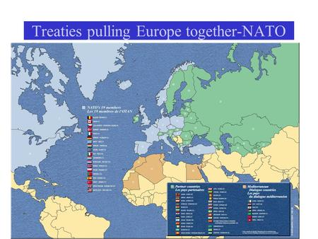 Treaties pulling Europe together-NATO. NATO Members Belgium (1949) Canada Denmark France Iceland Italy Luxembourg United Kingdom United States Netherlands.