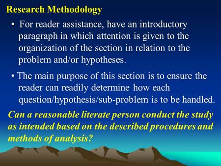 Research Methodology For reader assistance, have an introductory paragraph in which attention is given to the organization of the section in relation to.