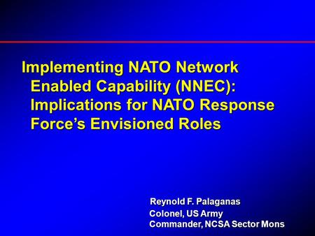 Implementing NATO Network Enabled Capability (NNEC): Enabled Capability (NNEC): Implications for NATO Response Implications for NATO Response Force's Envisioned.