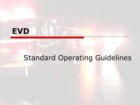 EVD Standard Operating Guidelines. EVD2 EVD Standard Operating Guidelines  SOG Written Defines Function both  Administratively  And Operationally Agreed.