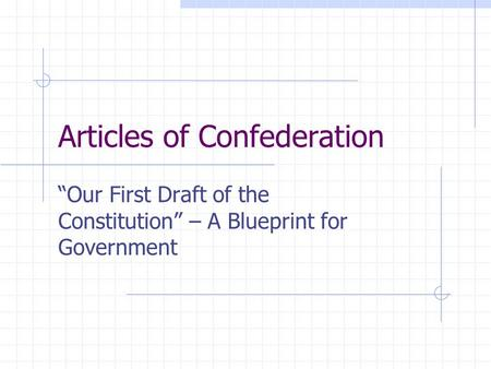 "Articles of Confederation ""Our First Draft of the Constitution"" – A Blueprint for Government."
