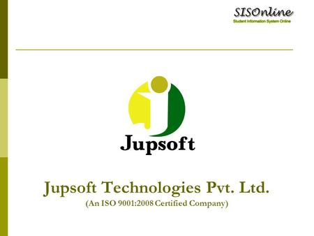 Jupsoft Technologies Pvt. Ltd. (An ISO 9001:2008 Certified Company)