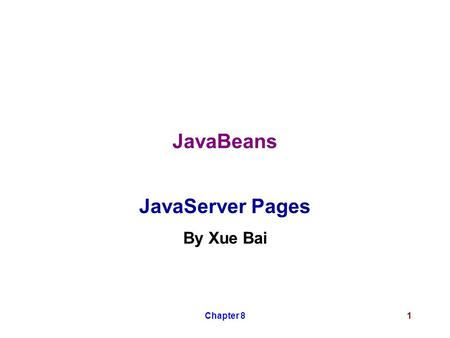 Chapter 81 JavaBeans JavaServer Pages By Xue Bai.