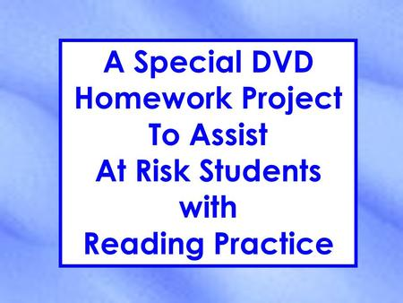 A Special DVD Homework Project To Assist At Risk Students with Reading Practice.