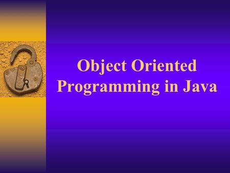 Object Oriented Programming in Java. Characteristics of Object Oriented Programming  Object Programming classes  Encapsulation  Polymorphism  Inheritance.