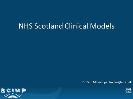 NHS Scotland Clinical Models Dr Paul Miller –