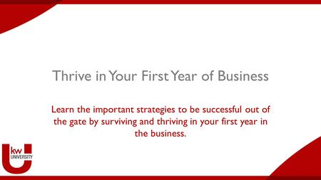 Thrive in Your First Year of Business Learn the important strategies to be successful out of the gate by surviving and thriving in your first year in the.