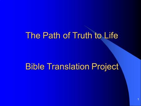 1 The Path of Truth to Life Bible Translation Project.