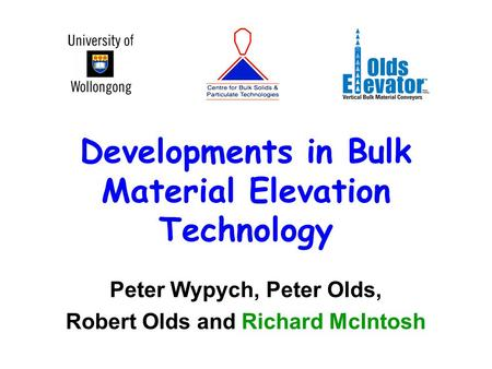 Developments in Bulk Material Elevation Technology Peter Wypych, Peter Olds, Robert Olds and Richard McIntosh.