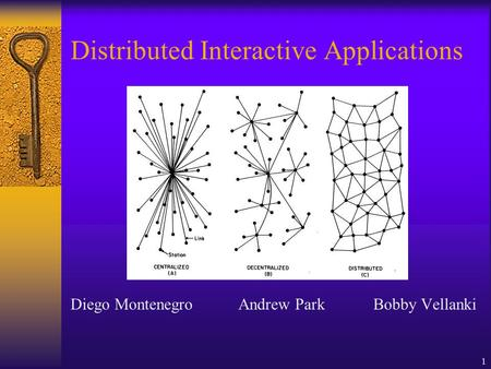 1 Distributed Interactive Applications Diego Montenegro Andrew Park Bobby Vellanki.
