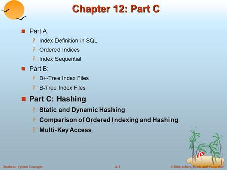 ©Silberschatz, Korth and Sudarshan12.1Database System Concepts Chapter 12: Part C Part A:  Index Definition in SQL  Ordered Indices  Index Sequential.
