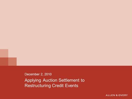 Applying Auction Settlement to Restructuring Credit Events December 2, 2010.