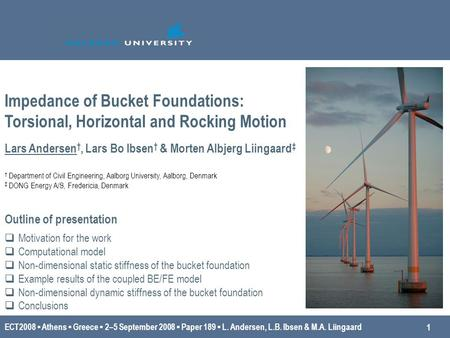 ECT2008 ▪ Athens ▪ Greece ▪ 2–5 September 2008 ▪ Paper 189 ▪ L. Andersen, L.B. Ibsen & M.A. Liingaard 1 Outline of presentation  Motivation for the work.