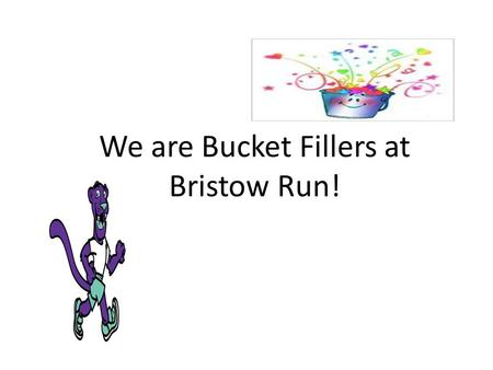 We are Bucket Fillers at Bristow Run!