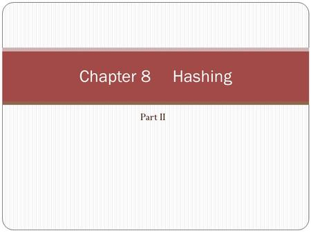 Part II Chapter 8 Hashing Introduction Consider we may perform insertion, searching and deletion on a dictionary (symbol table). Array Linked list Tree.