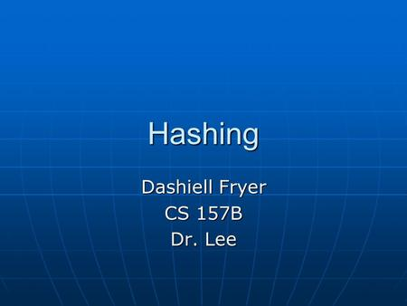 Hashing Dashiell Fryer CS 157B Dr. Lee. Contents Static Hashing Static Hashing File OrganizationFile Organization Properties of the Hash FunctionProperties.