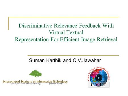 Discriminative Relevance Feedback With Virtual Textual Representation For Efficient Image Retrieval Suman Karthik and C.V.Jawahar.