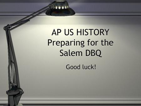 AP US HISTORY Preparing for the Salem DBQ Good luck!