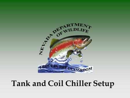 Tank and Coil Chiller Setup. Equipment list  Bleach  Aquarium (min 10 Gal)  Chiller (there are several types)  Insulated box or some kind of tank.