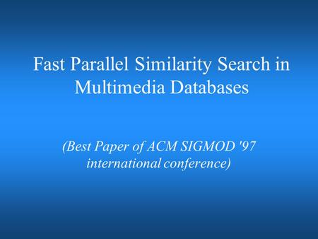 Fast Parallel Similarity Search in Multimedia Databases (Best Paper of ACM SIGMOD '97 international conference)