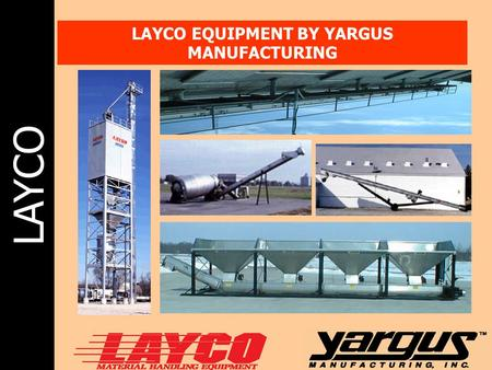 LAYCO LAYCO EQUIPMENT BY YARGUS MANUFACTURING. LAYCO Equipment Available from LAYCO BLENDERS VOLUMETRIC BLEND SYSTEM TAPERED AUGER VERTICAL SINGLE-UNIT.