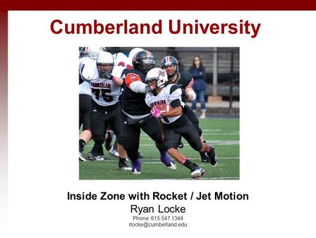 Cumberland University Inside Zone with Rocket / Jet Motion Ryan Locke Phone: 615.547.1344