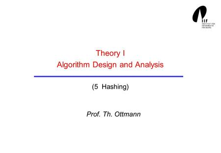 Theory I Algorithm Design and Analysis (5 Hashing) Prof. Th. Ottmann.