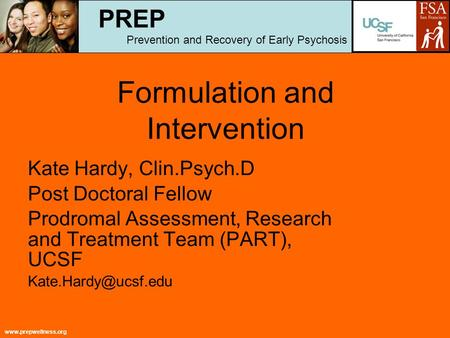 Www.prepwellness.org Formulation and Intervention Kate Hardy, Clin.Psych.D Post Doctoral Fellow Prodromal Assessment, Research and Treatment Team (PART),