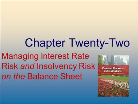 ©2009, The McGraw-Hill Companies, All Rights Reserved 8-1 McGraw-Hill/Irwin Chapter Twenty-Two Managing Interest Rate Risk and Insolvency Risk on the Balance.