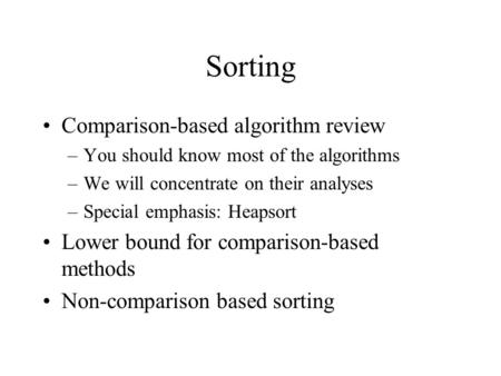 Sorting Comparison-based algorithm review –You should know most of the algorithms –We will concentrate on their analyses –Special emphasis: Heapsort Lower.