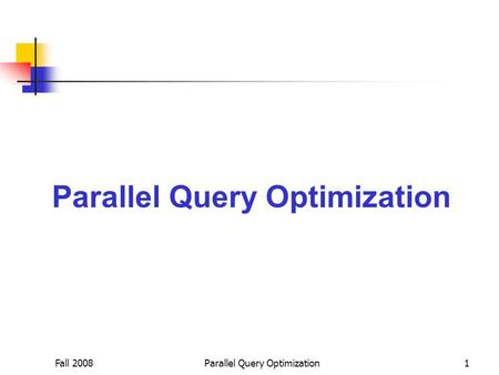 Fall 2008Parallel Query Optimization1. Fall 2008Parallel Query Optimization2 Bucket Sizes and I/O Costs Bucket B does not fit in the memory in its entirety,